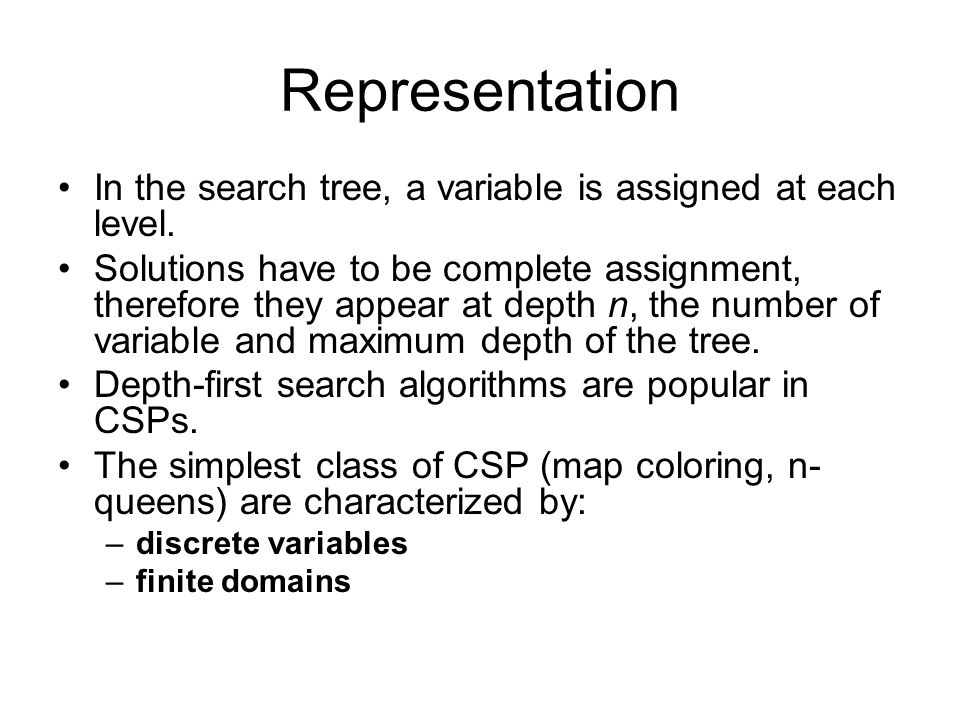 Representation In the search tree, a variable is assigned at each level.