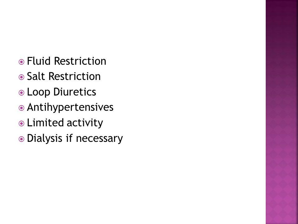  Fluid Restriction  Salt Restriction  Loop Diuretics  Antihypertensives  Limited activity  Dialysis if necessary