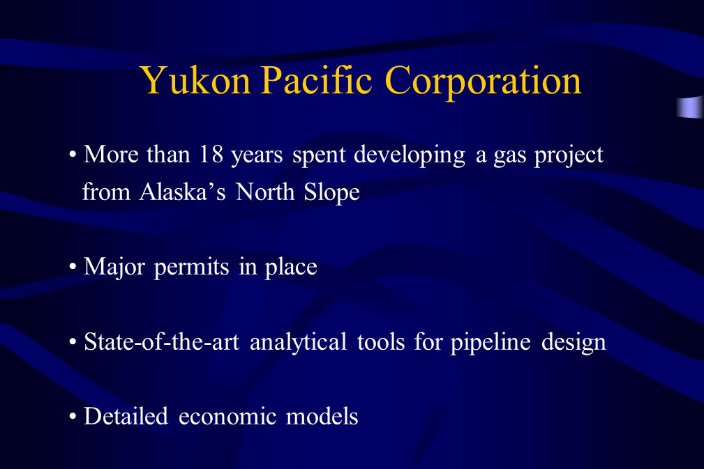 More than 18 years spent developing a gas project from Alaska's North Slope Major permits in place State-of-the-art analytical tools for pipeline desi