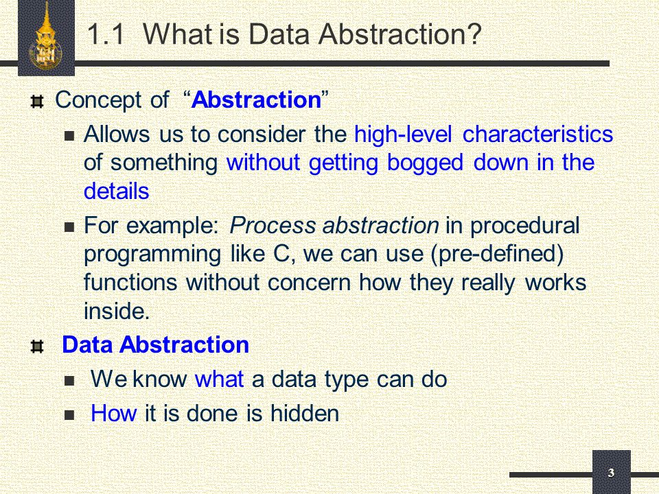 """3 1.1 What is Data Abstraction? Concept of """"Abstraction"""" Allows us to consider the high-level characteristics of something without getting bogged down"""