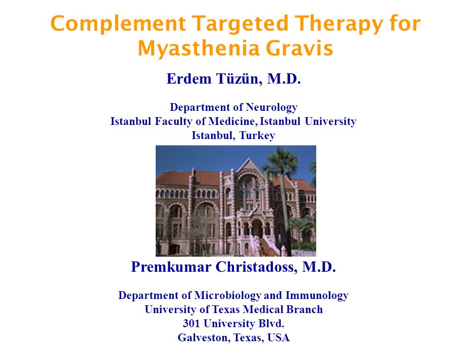 Complement Targeted Therapy for Myasthenia Gravis Premkumar Christadoss, M.D. Department of Microbiology and Immunology University of Texas Medical Br