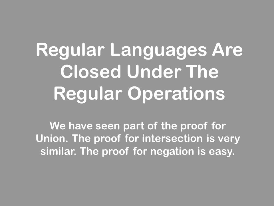 Regular Languages Are Closed Under The Regular Operations We have seen part of the proof for Union. The proof for intersection is very similar. The pr