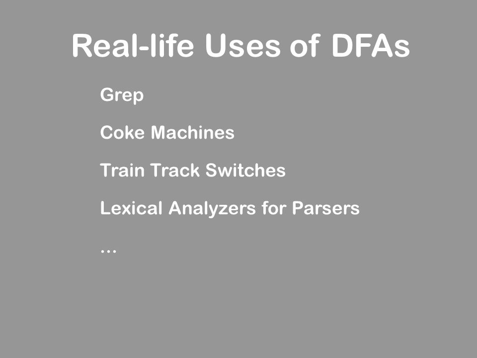 Grep Coke Machines Train Track Switches Lexical Analyzers for Parsers... Real-life Uses of DFAs