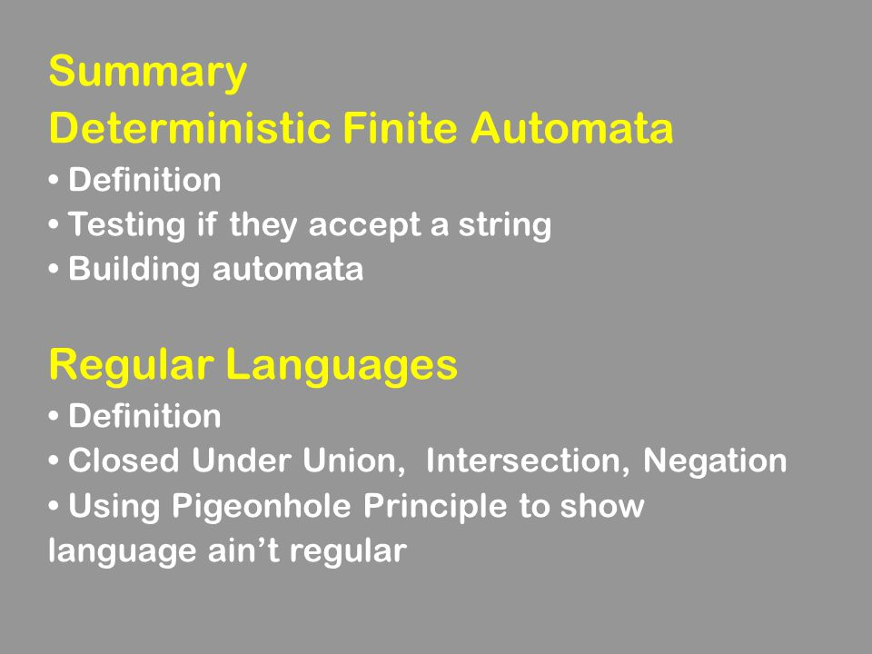 Summary Deterministic Finite Automata Definition Testing if they accept a string Building automata Regular Languages Definition Closed Under Union, In