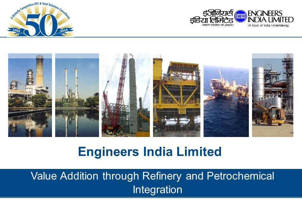 Engineers India Limited Value Addition through Refinery and Petrochemical Integration