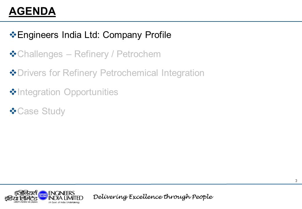 Engineers India Limited: Concept to Commissioning Significant track record across entire Oil & Gas value chain including 10 greenfield refineries, 37 Oil & Gas processing plants, 40 offshore process platforms, 42 pipelines and 7 petrochemical complexes