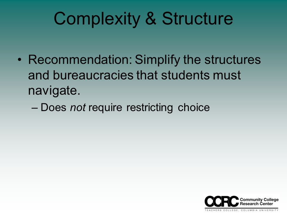 Complexity & Structure Recommendation: Simplify the structures and bureaucracies that students must navigate.
