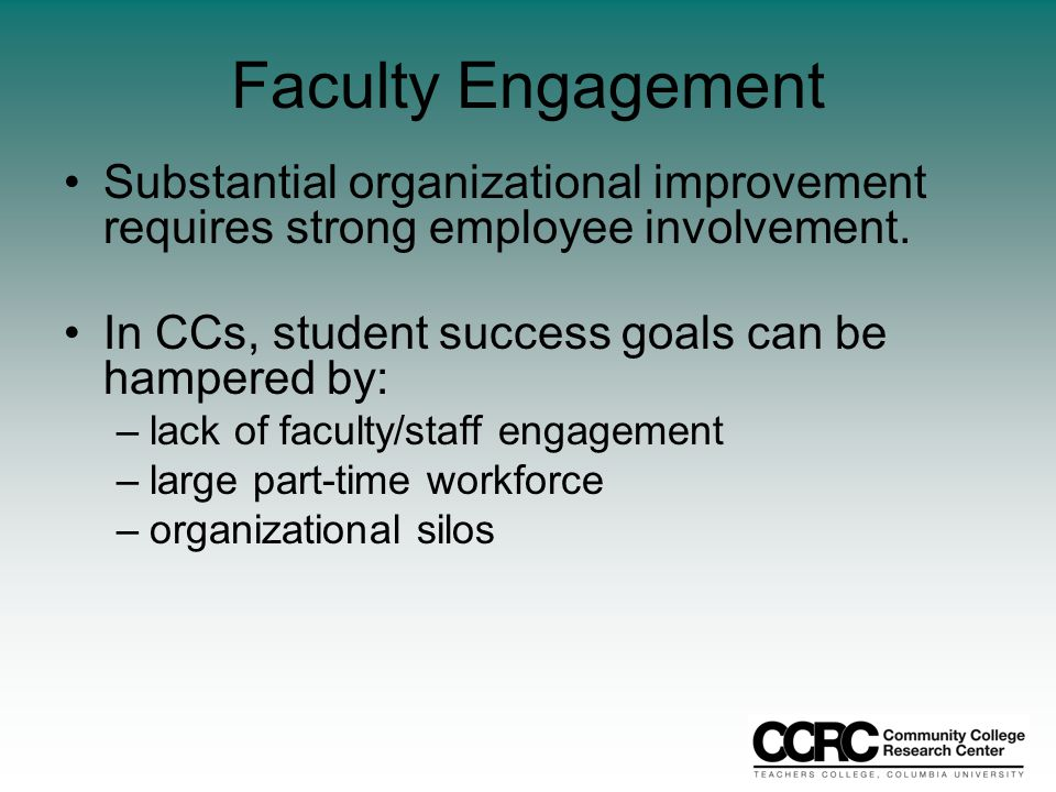 Faculty Engagement Substantial organizational improvement requires strong employee involvement.