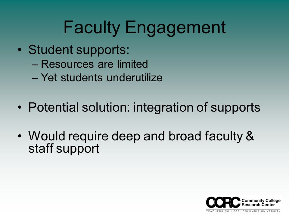 Faculty Engagement Student supports: –Resources are limited –Yet students underutilize Potential solution: integration of supports Would require deep and broad faculty & staff support