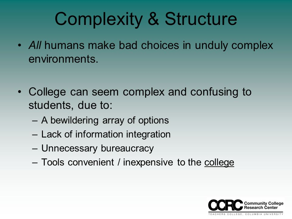Complexity & Structure All humans make bad choices in unduly complex environments.