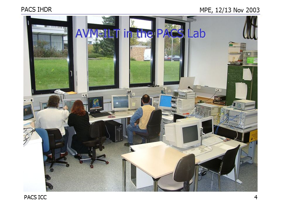 PACS IHDR MPE, 12/13 Nov 2003 PACS ICC4 AVM-ILT in the PACS Lab
