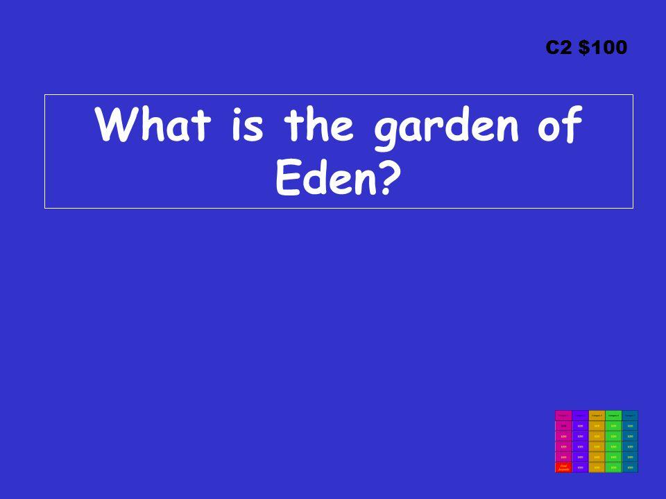 C2 $100 What is the garden of Eden?