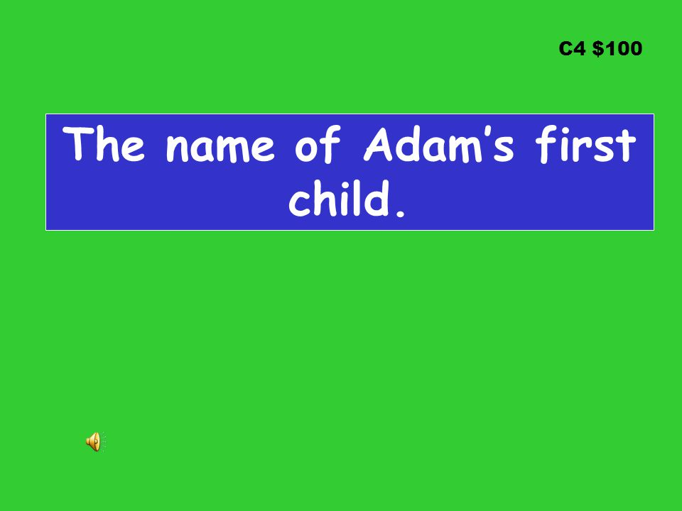 C4 $100 The name of Adam's first child.