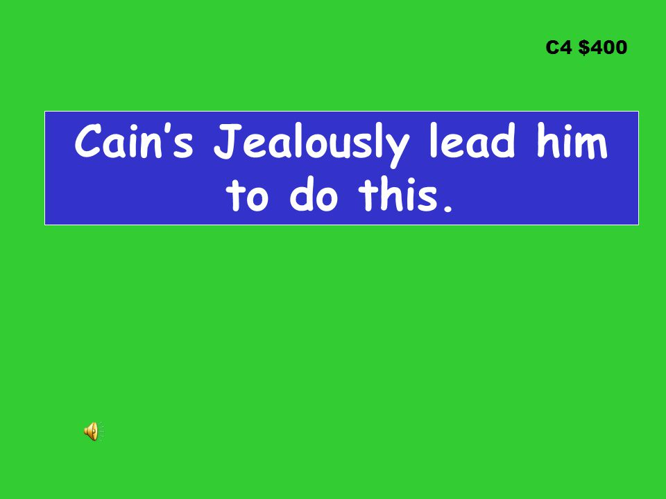 C4 $400 Cain's Jealously lead him to do this.
