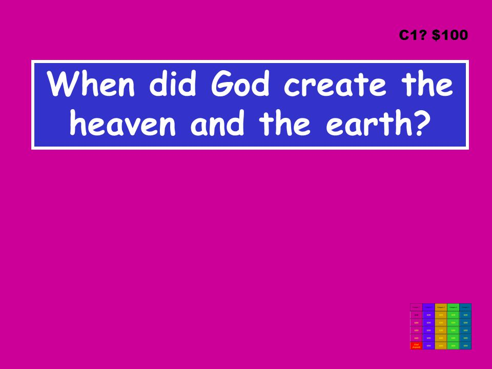 When did God create the heaven and the earth C1 $100