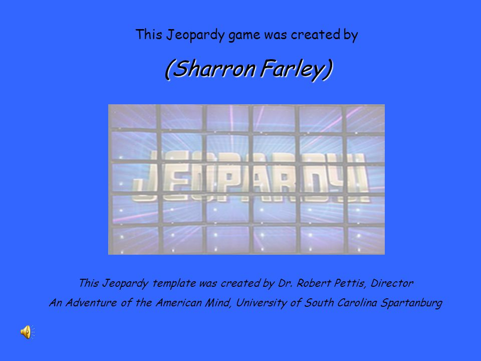 This Jeopardy template was created by Dr. Robert Pettis, Director An Adventure of the American Mind, University of South Carolina Spartanburg This Jeo