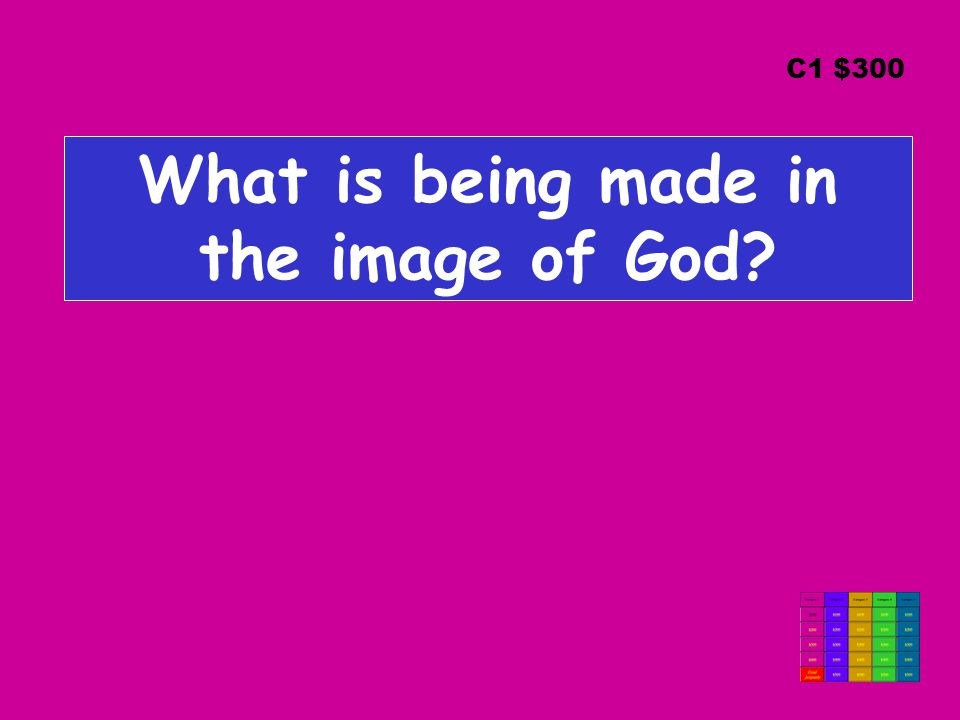 What is being made in the image of God? C1 $300