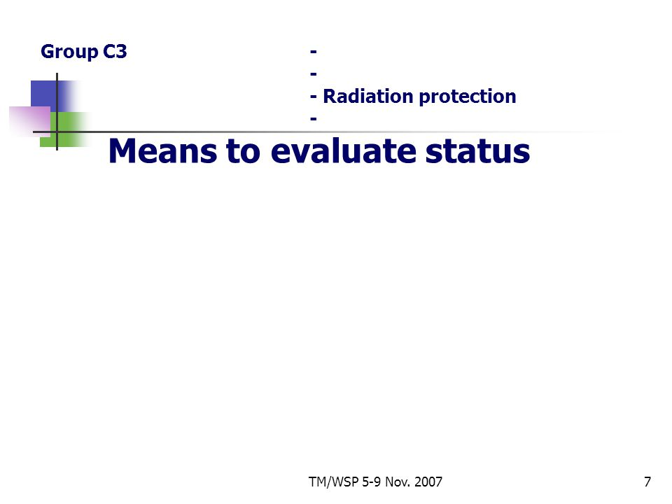 TM/WSP 5-9 Nov. 20077 Group C3- - - Radiation protection - Means to evaluate status