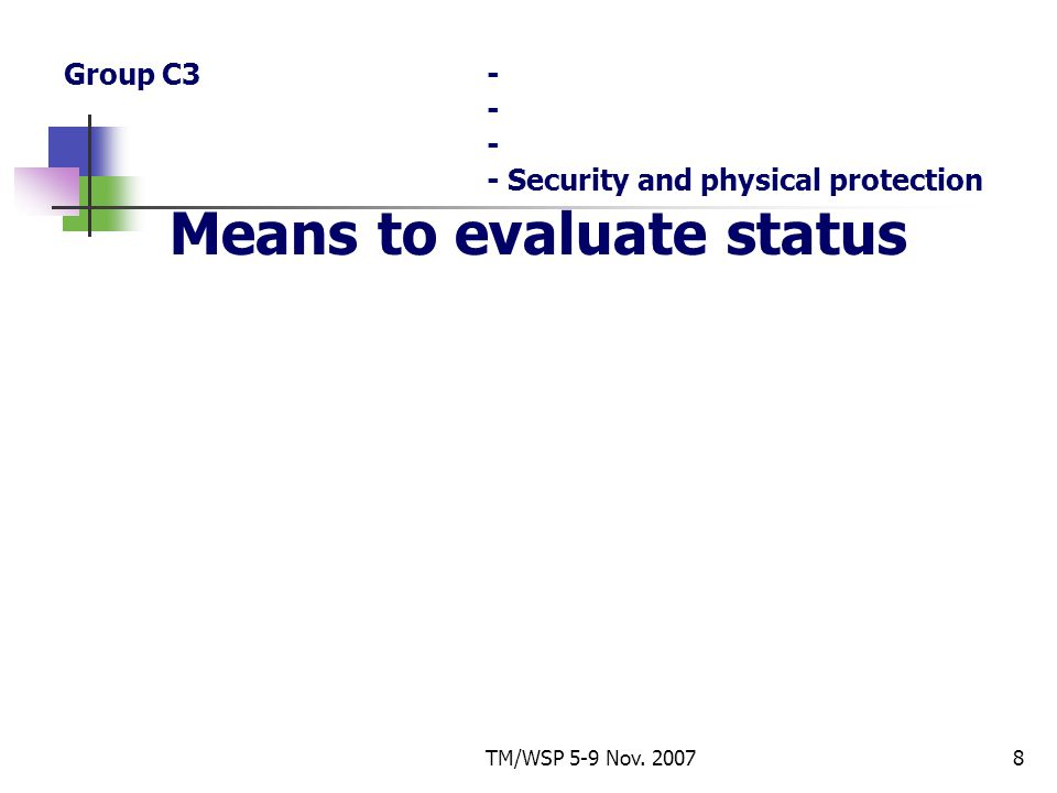 TM/WSP 5-9 Nov. 20078 Group C3- - - - Security and physical protection Means to evaluate status
