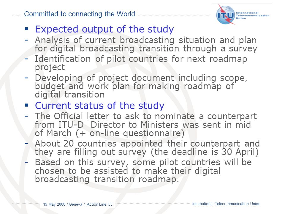 Committed to connecting the World 19 May 2008 / Geneva / Action Line C3 19 International Telecommunication Union  Expected output of the study - Anal