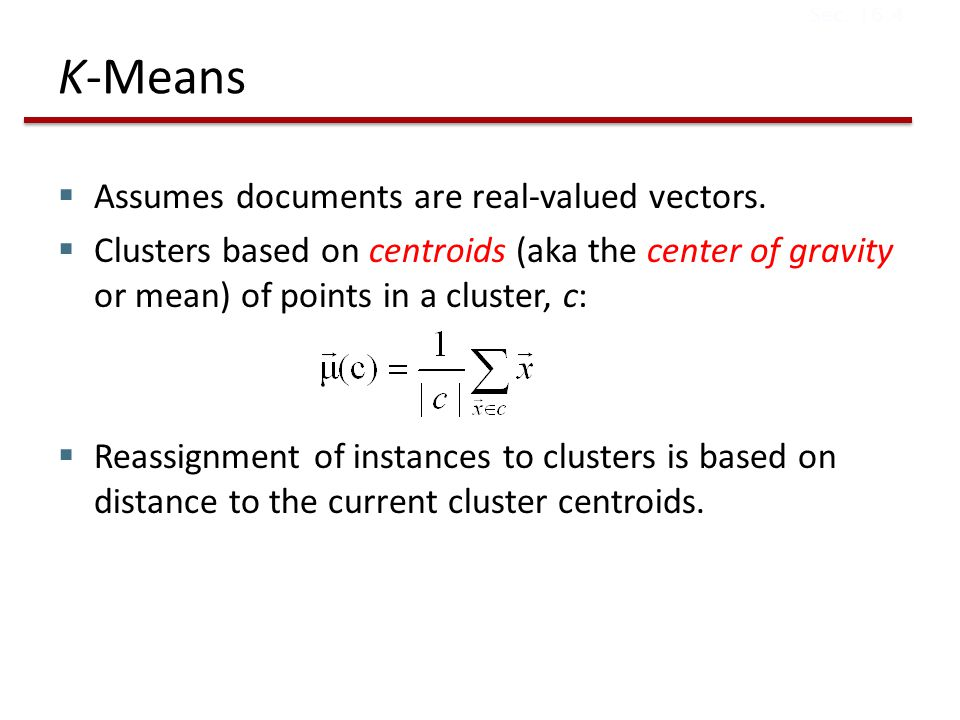 K-Means  Assumes documents are real-valued vectors.