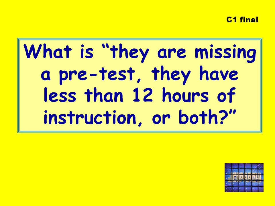 What is they are missing a pre-test, they have less than 12 hours of instruction, or both