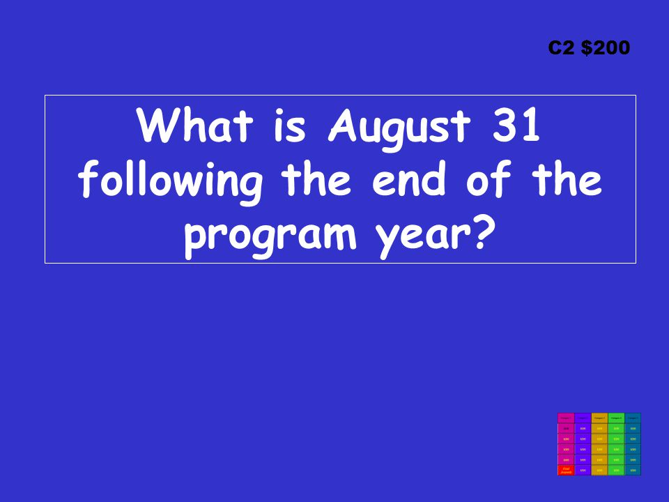 C2 $200 What is August 31 following the end of the program year
