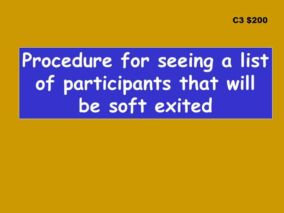 C3 $200 Procedure for seeing a list of participants that will be soft exited