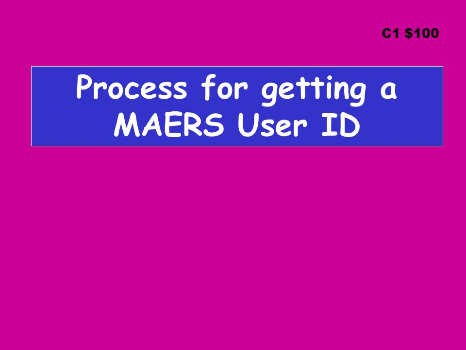 Process for getting a MAERS User ID C1 $100