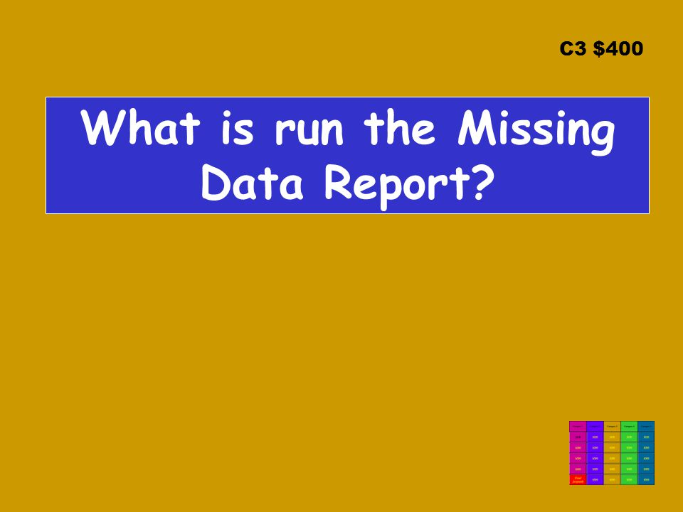 C3 $400 What is run the Missing Data Report