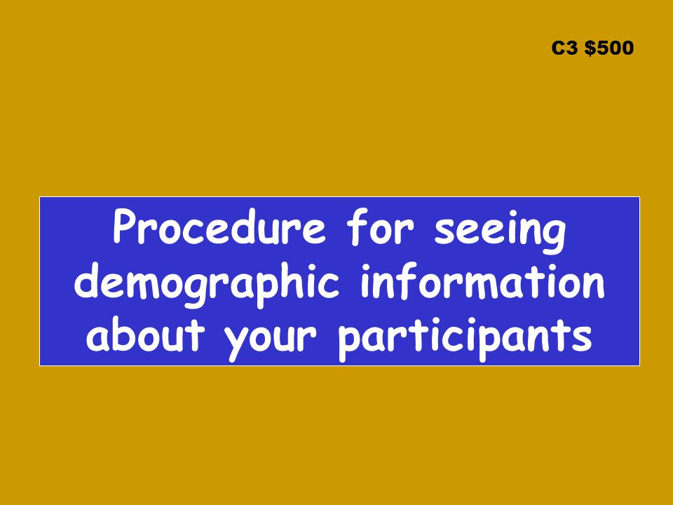 C3 $500 Procedure for seeing demographic information about your participants