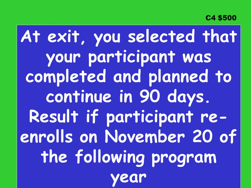 C4 $500 At exit, you selected that your participant was completed and planned to continue in 90 days.