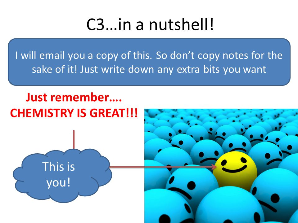 C3…in a nutshell. Just remember…. CHEMISTRY IS GREAT!!.