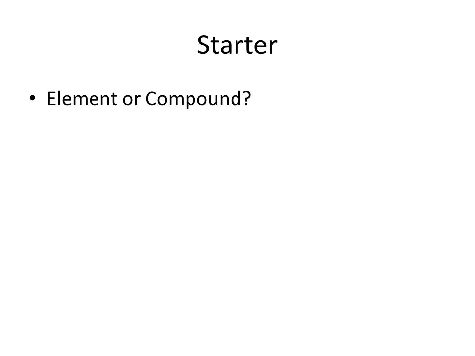 Starter Element or Compound