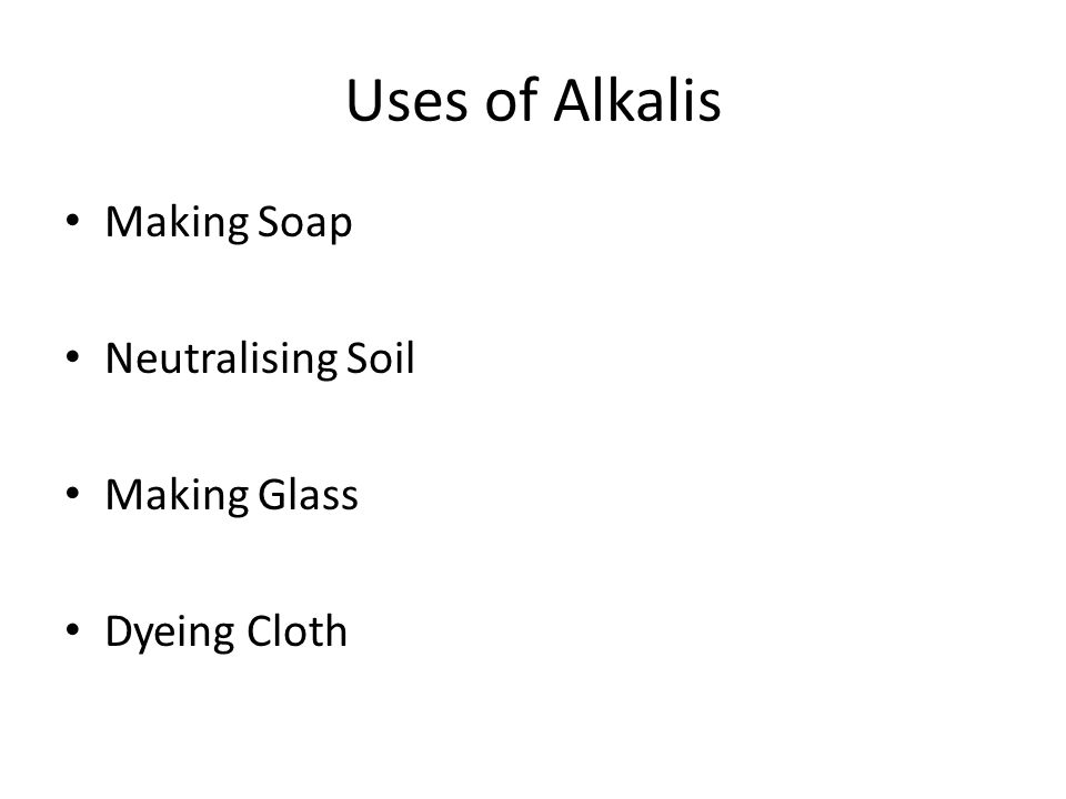 Uses of Alkalis Making Soap Neutralising Soil Making Glass Dyeing Cloth
