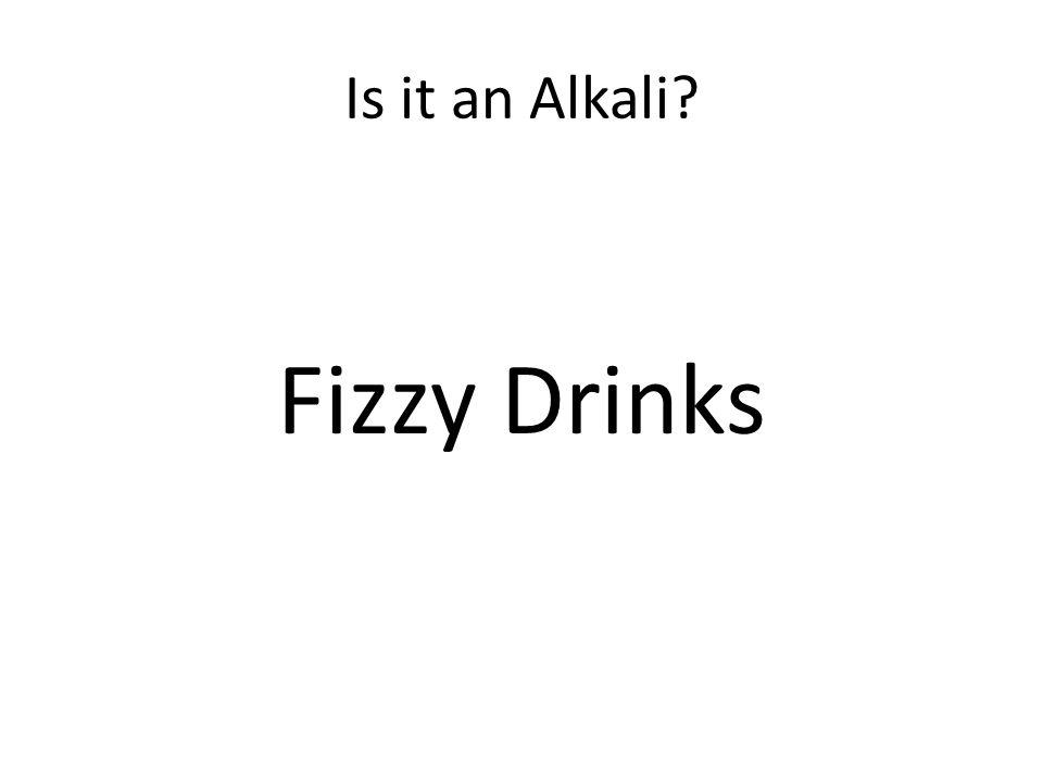 Is it an Alkali? Fizzy Drinks