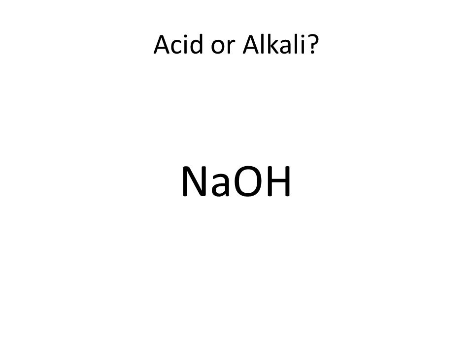 Acid or Alkali NaOH