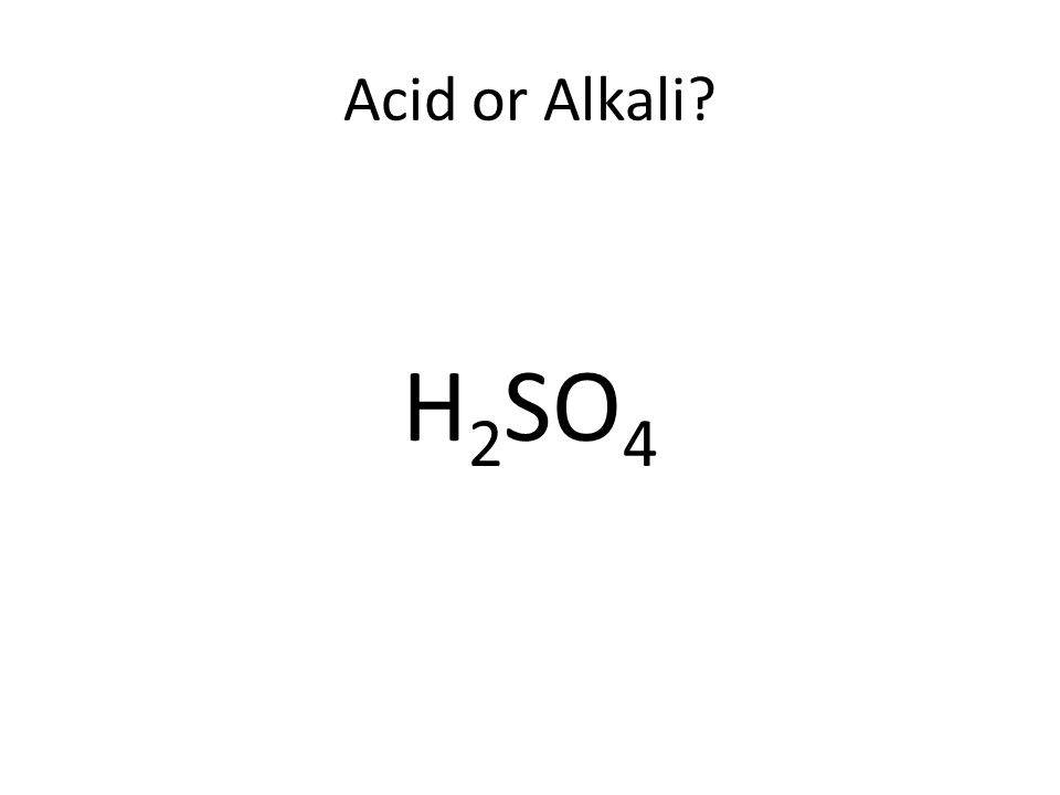 Acid or Alkali H 2 SO 4
