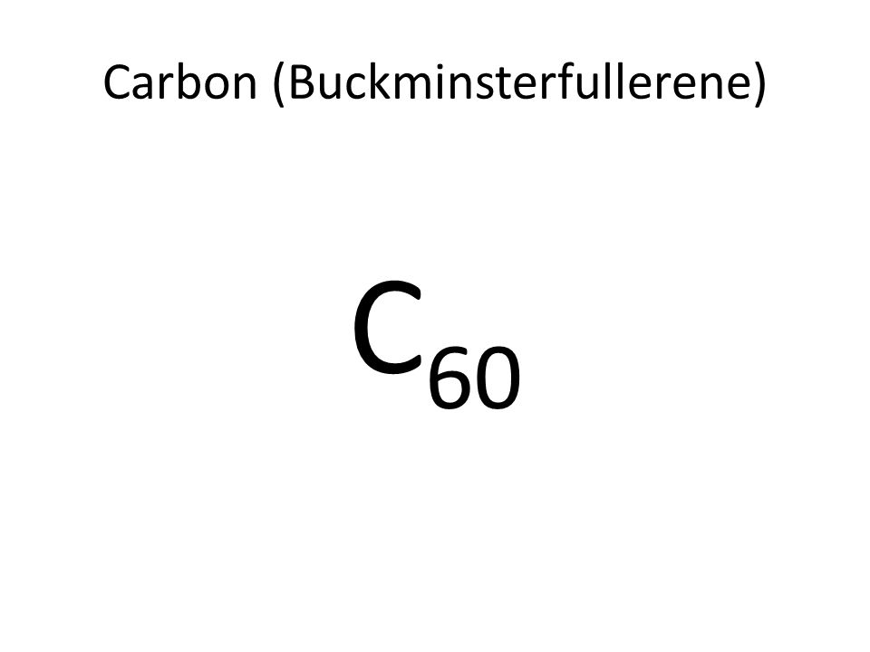 Carbon (Buckminsterfullerene) C 60
