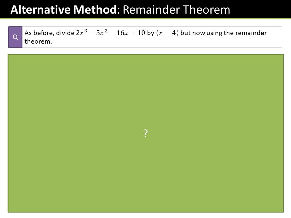 Alternative Method: Remainder Theorem Q