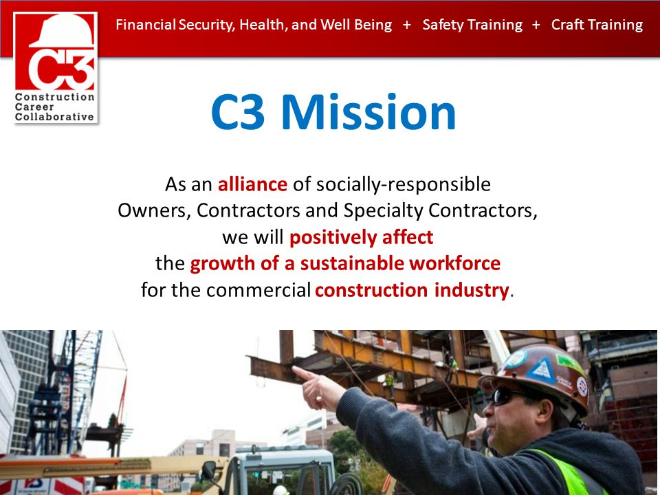www.constructioncareercollaborative.org Specialty Contractors: ✓ Become Accredited Employer ✓ Lead by example ✓ Invest in our greatest asset – our employees.