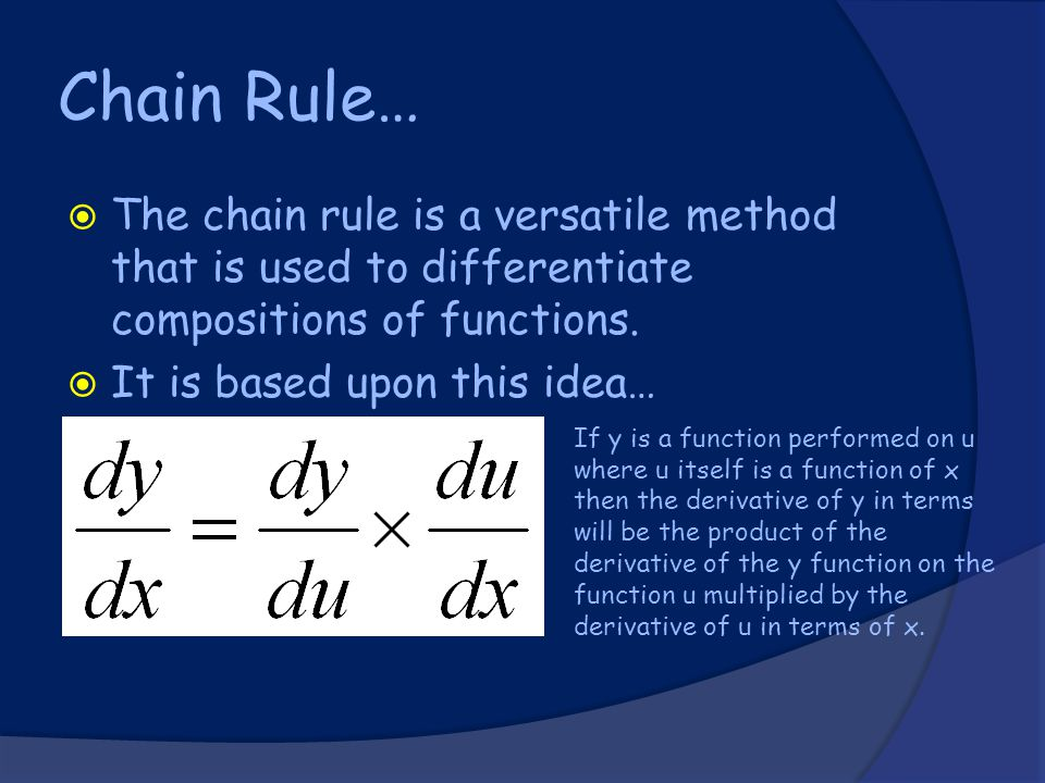 Chain Rule…  The chain rule is a versatile method that is used to differentiate compositions of functions.
