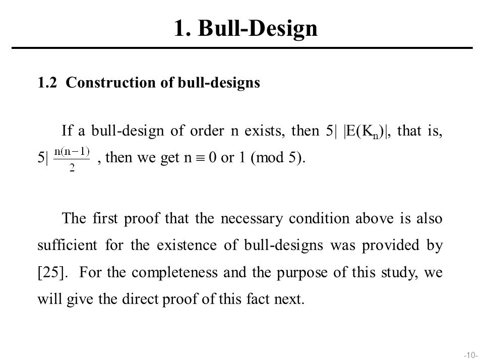 -10- 1.2 Construction of bull-designs If a bull-design of order n exists, then 5| |E(K n )|, that is, 5|, then we get n  0 or 1 (mod 5).