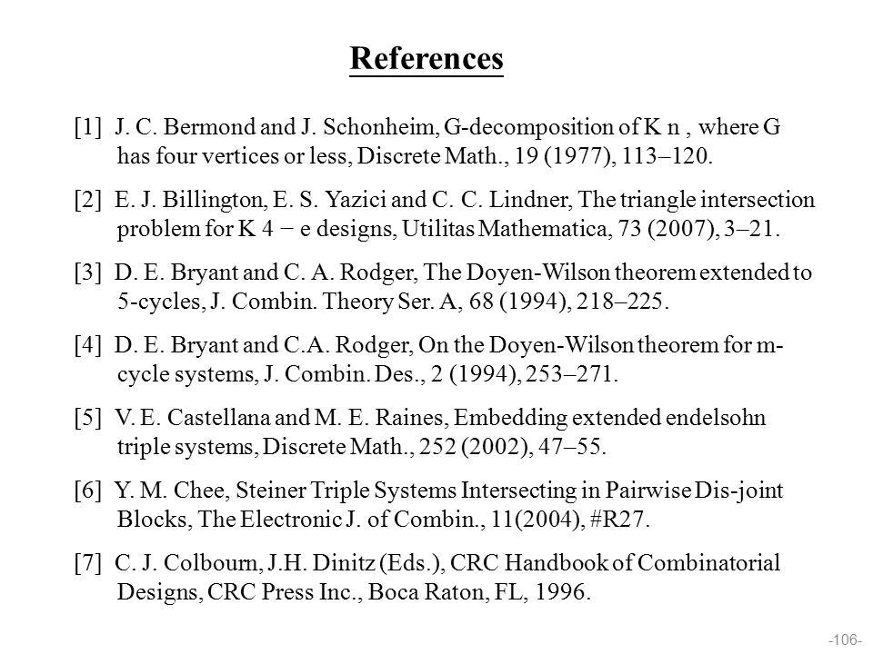 -106- [1] J. C. Bermond and J. Schonheim, G-decomposition of K n, where G has four vertices or less, Discrete Math., 19 (1977), 113–120. [2] E. J. Bil