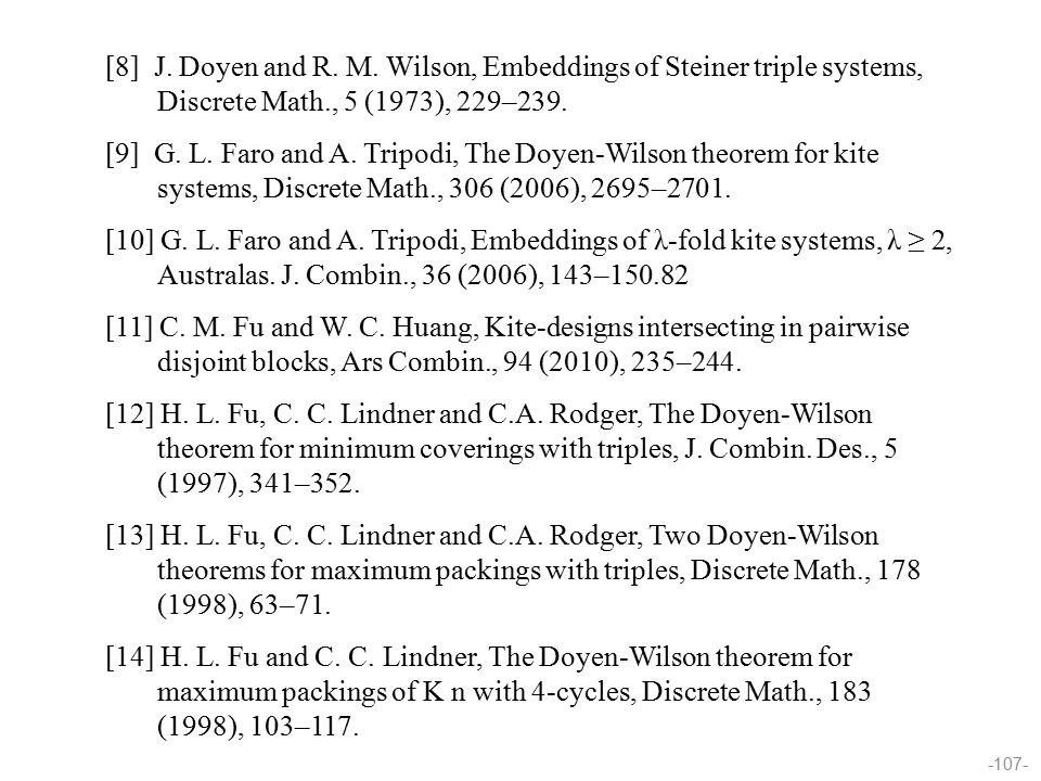 -107- [8] J. Doyen and R. M. Wilson, Embeddings of Steiner triple systems, Discrete Math., 5 (1973), 229–239. [9] G. L. Faro and A. Tripodi, The Doyen