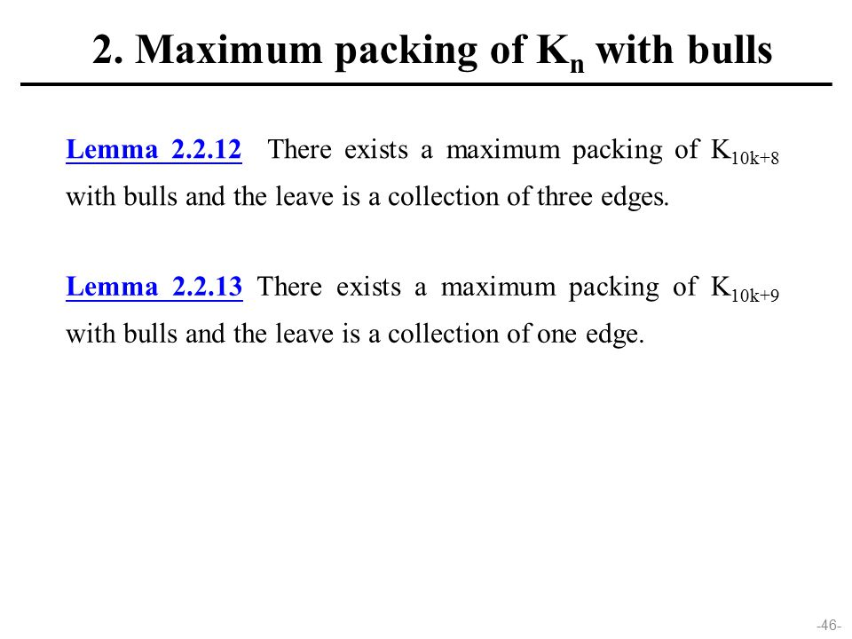-46- Lemma 2.2.12 There exists a maximum packing of K 10k+8 with bulls and the leave is a collection of three edges.