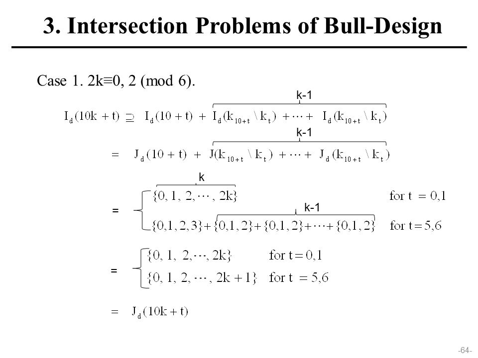 -64- Case 1. 2k≡0, 2 (mod 6). 3. Intersection Problems of Bull-Design k-1 k = =