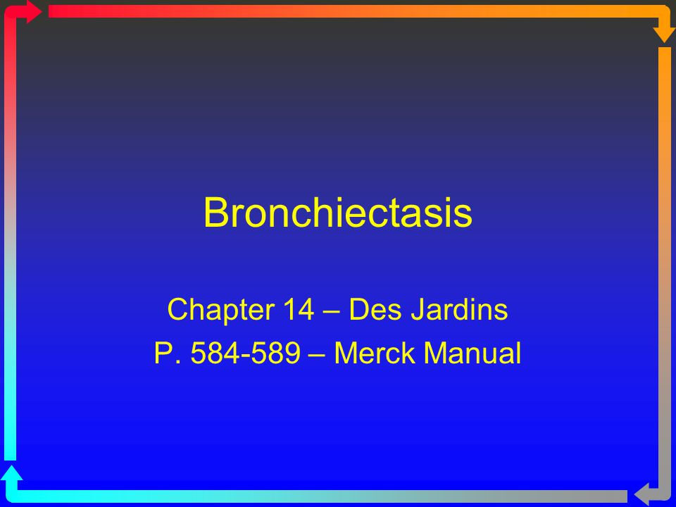 Objectives State the clinical definition for Bronchieactasis Describe the anatomic alterations of the lungs in Bronchieactasis Describe the etiology of Bronchieactasis List the clinical manifestations seen in Bronchieactasis.