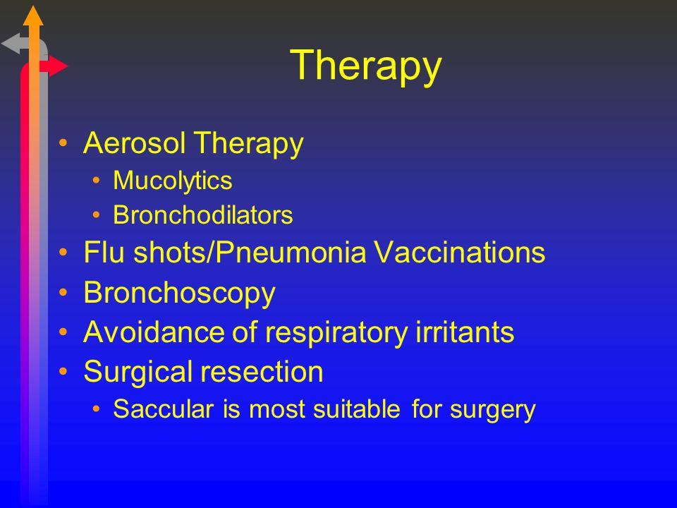 Therapy Aerosol Therapy Mucolytics Bronchodilators Flu shots/Pneumonia Vaccinations Bronchoscopy Avoidance of respiratory irritants Surgical resection