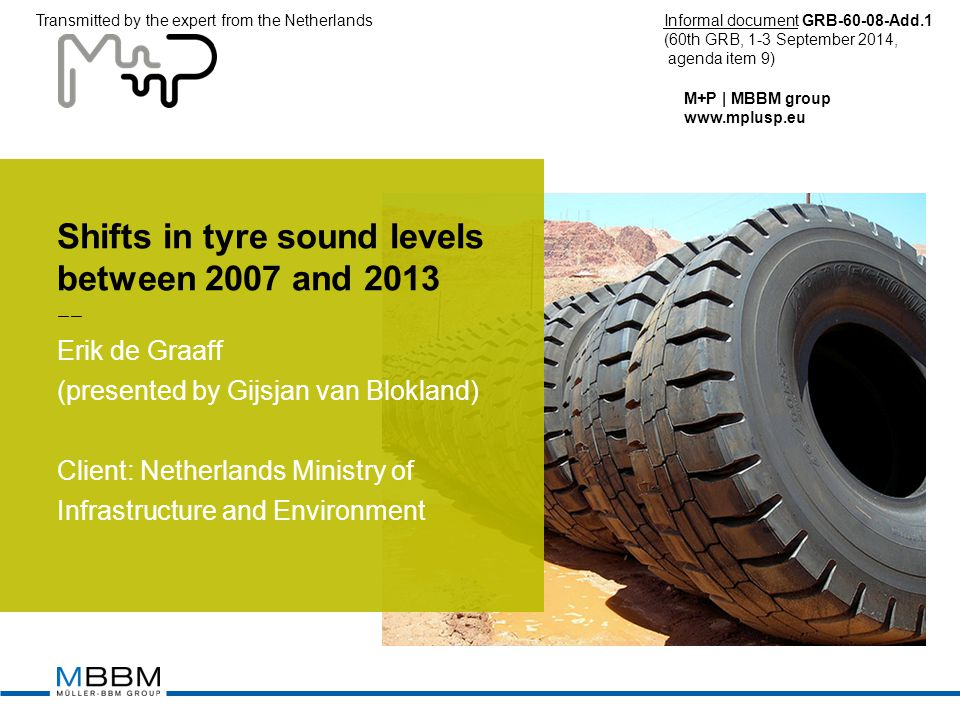 M+P | MBBM group www.mplusp.eu Shifts in tyre sound levels between 2007 and 2013 Erik de Graaff (presented by Gijsjan van Blokland) Client: Netherland